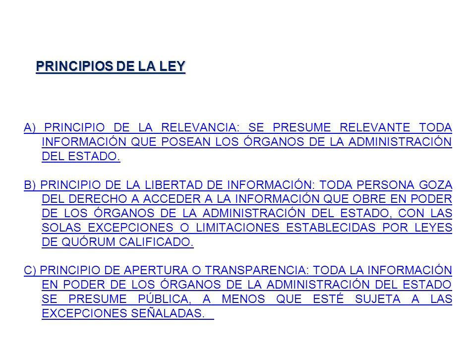 PRINCIPIOS DE LA LEY A) PRINCIPIO DE LA RELEVANCIA: SE PRESUME RELEVANTE TODA INFORMACIÓN QUE POSEAN LOS ÓRGANOS DE LA ADMINISTRACIÓN DEL ESTADO.
