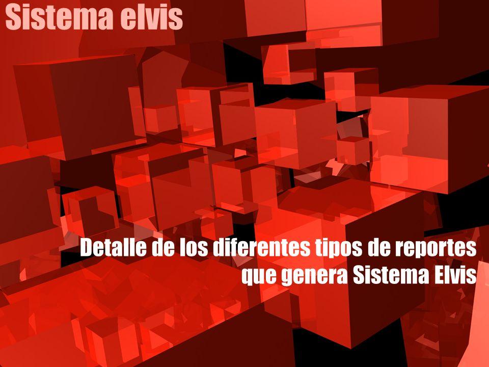 Sistema elvis Detalle de los diferentes tipos de reportes