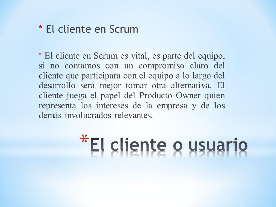 El cliente o usuario * El cliente en Scrum