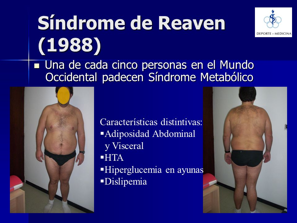Síndrome de Reaven (1988) Una de cada cinco personas en el Mundo Occidental padecen Síndrome Metabólico.