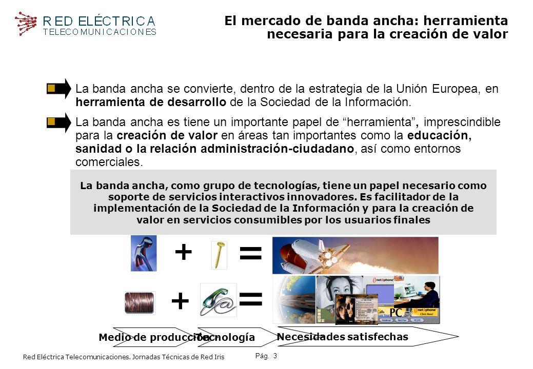 La banda ancha se convierte, dentro de la estrategia de la Unión Europea, en herramienta de desarrollo de la Sociedad de la Información.