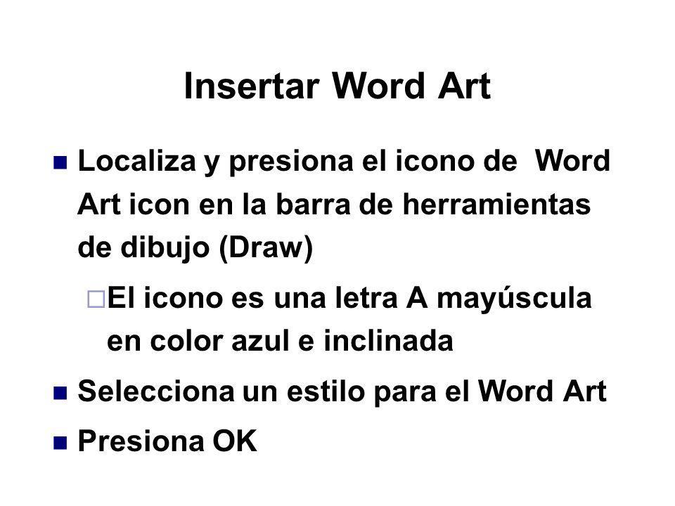 Insertar Word Art Localiza y presiona el icono de Word Art icon en la barra de herramientas de dibujo (Draw)