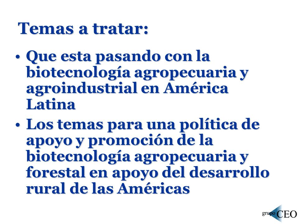 Temas a tratar: Que esta pasando con la biotecnología agropecuaria y agroindustrial en América Latina.