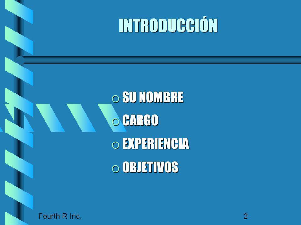 INTRODUCCIÓN SU NOMBRE CARGO EXPERIENCIA OBJETIVOS Fourth R Inc.