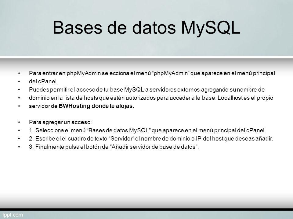 Bases de datos MySQL Para entrar en phpMyAdmin selecciona el menú phpMyAdmin que aparece en el menú principal.