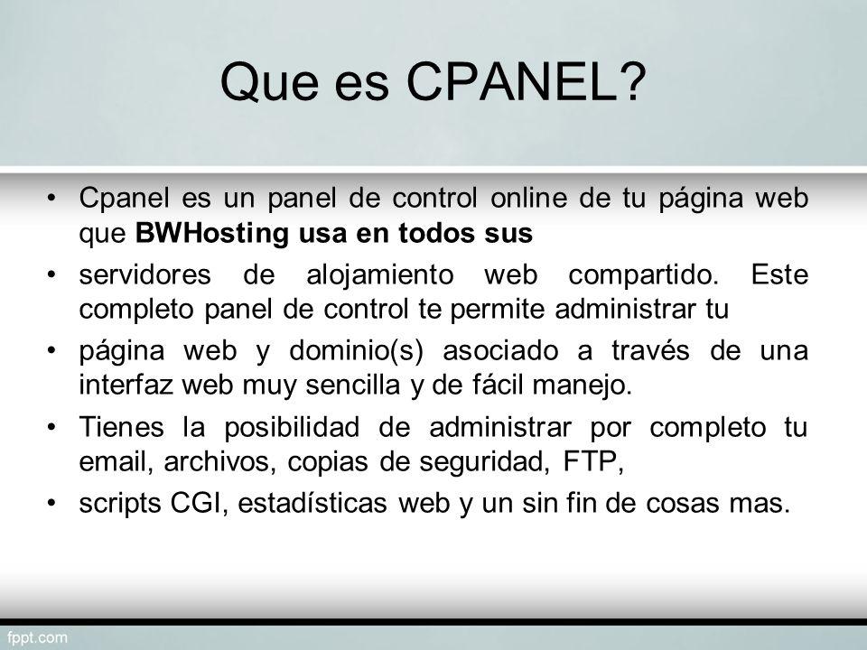 Que es CPANEL Cpanel es un panel de control online de tu página web que BWHosting usa en todos sus.