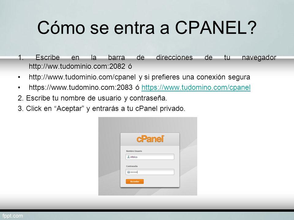 Cómo se entra a CPANEL 1. Escribe en la barra de direcciones de tu navegador http://ww.tudominio.com:2082 ó.