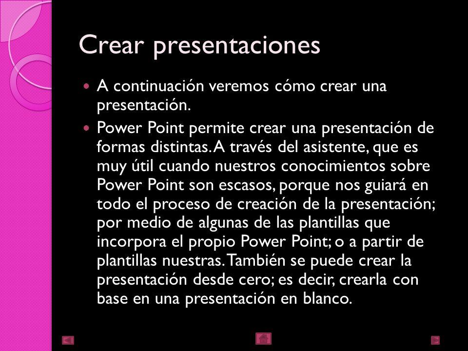 Crear presentaciones A continuación veremos cómo crear una presentación.