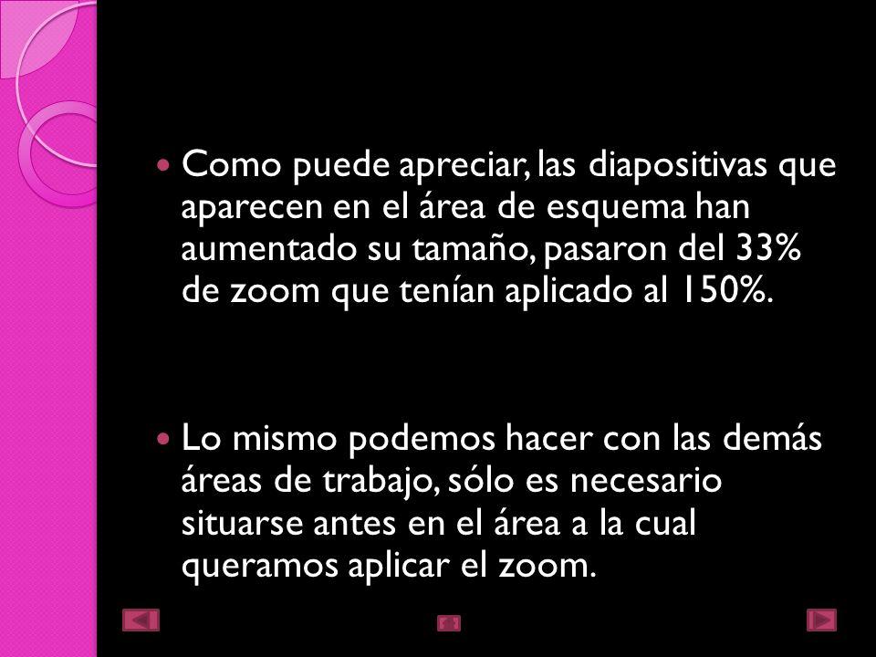 Como puede apreciar, las diapositivas que aparecen en el área de esquema han aumentado su tamaño, pasaron del 33% de zoom que tenían aplicado al 150%.