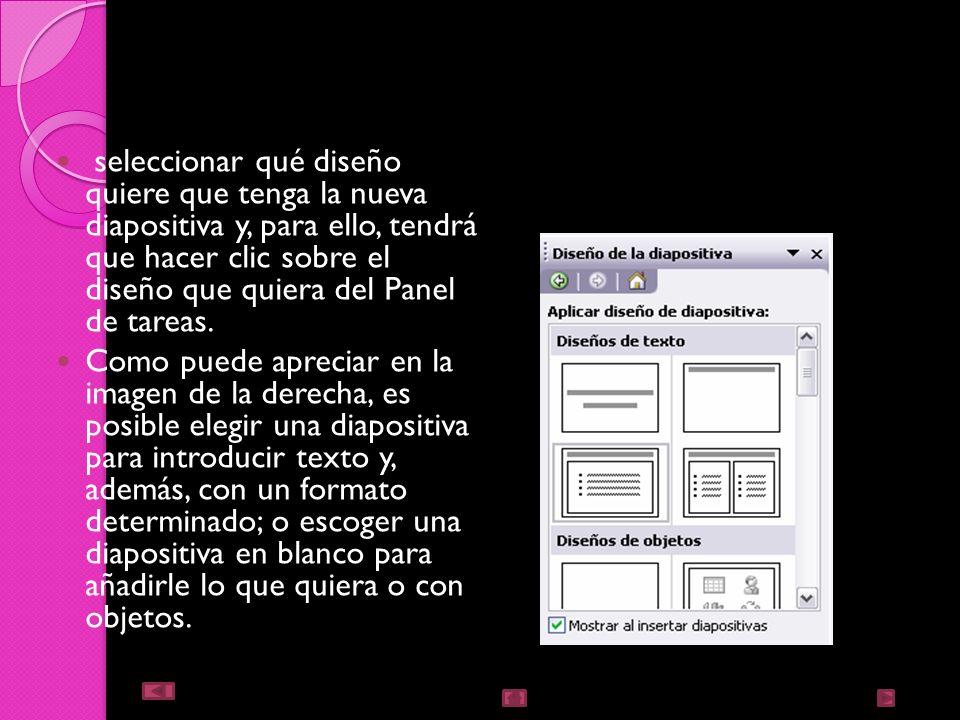 seleccionar qué diseño quiere que tenga la nueva diapositiva y, para ello, tendrá que hacer clic sobre el diseño que quiera del Panel de tareas.