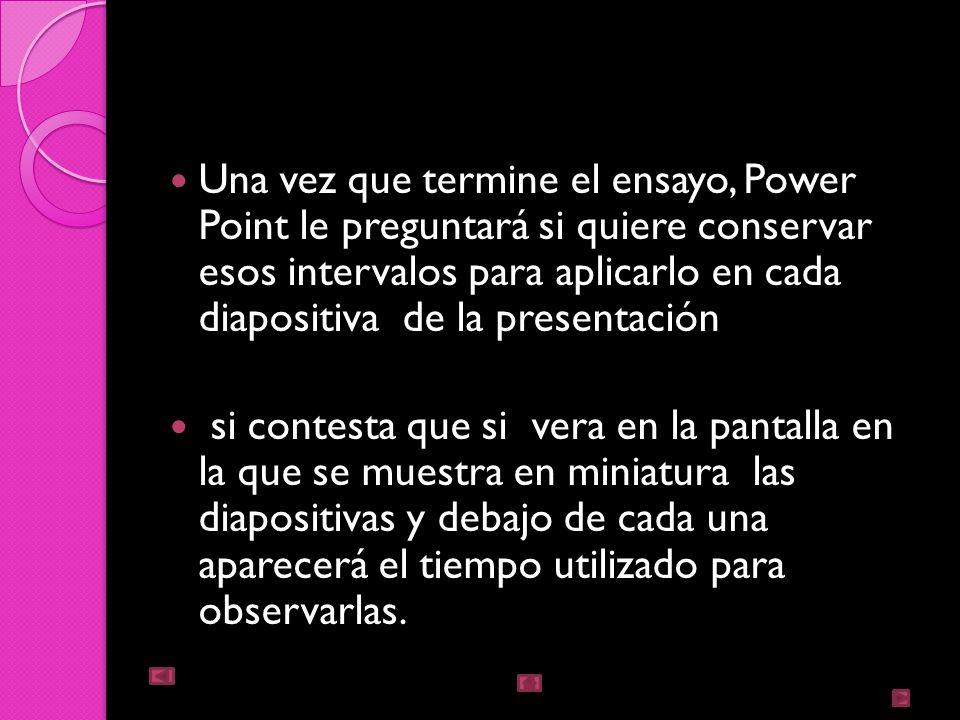 Una vez que termine el ensayo, Power Point le preguntará si quiere conservar esos intervalos para aplicarlo en cada diapositiva de la presentación