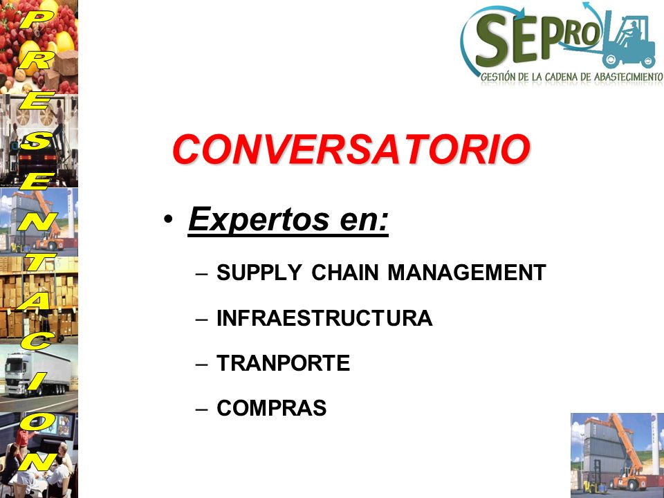 CONVERSATORIO PRESENTACION Expertos en: SUPPLY CHAIN MANAGEMENT
