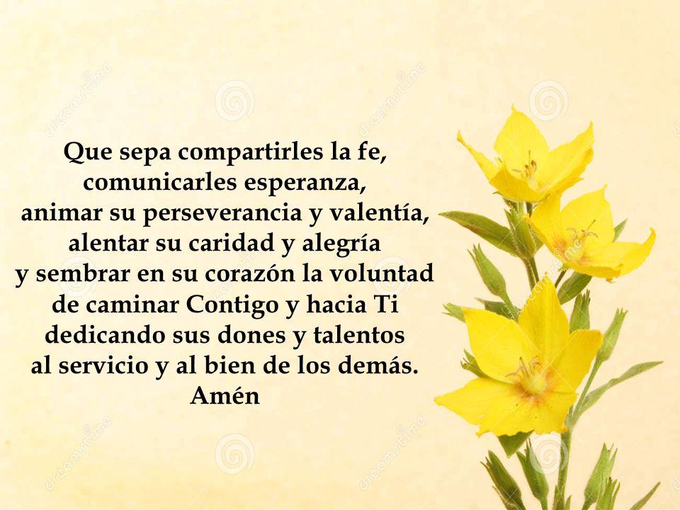 Que sepa compartirles la fe, comunicarles esperanza,