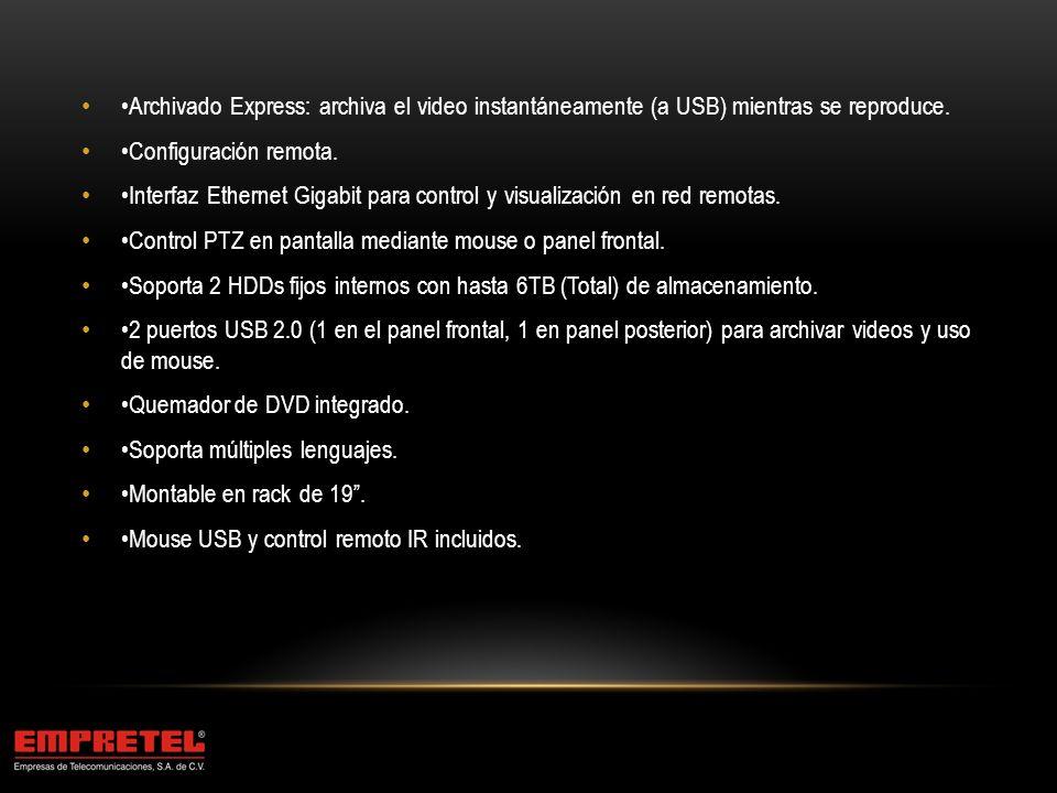 •Archivado Express: archiva el video instantáneamente (a USB) mientras se reproduce.