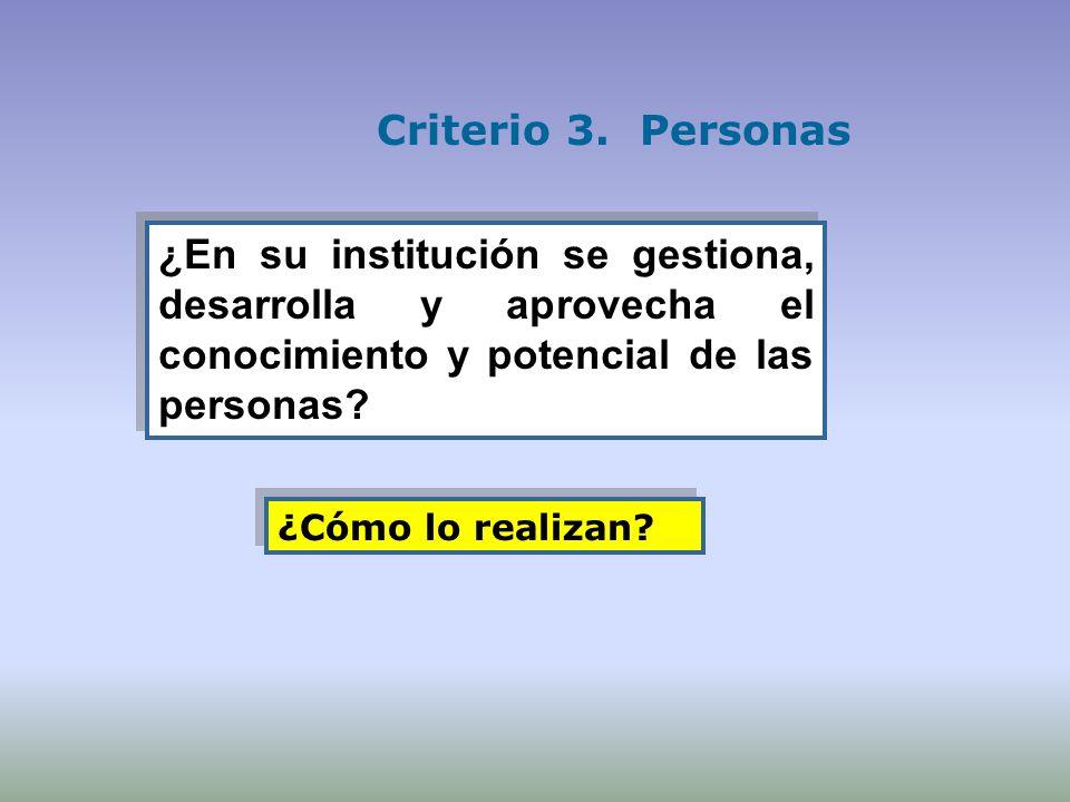 Criterio 3. Personas ¿En su institución se gestiona, desarrolla y aprovecha el conocimiento y potencial de las personas