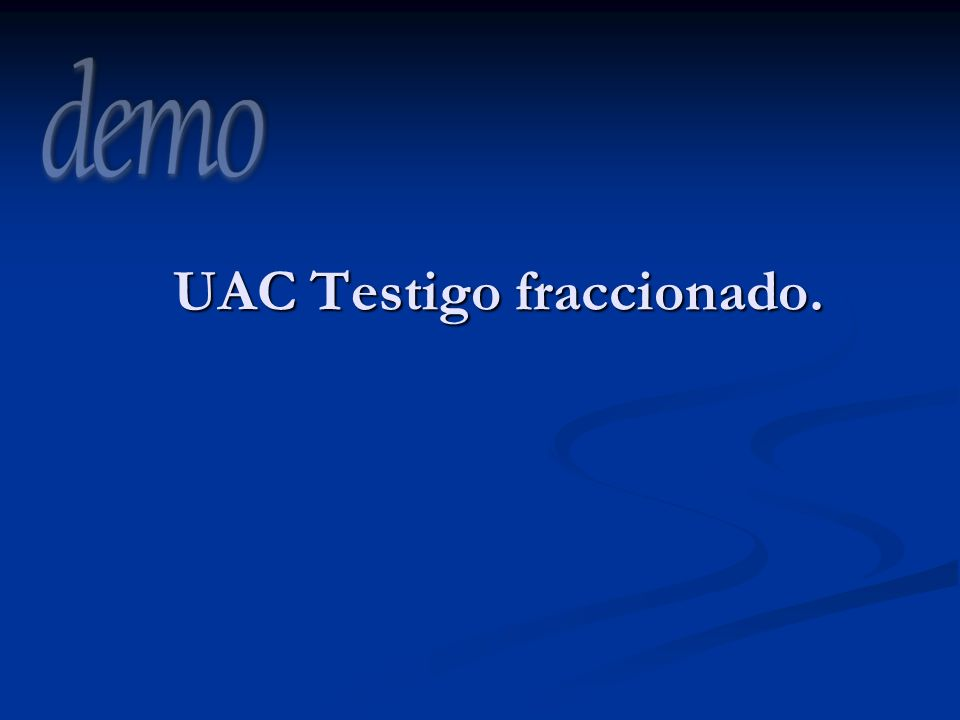 UAC Testigo fraccionado.
