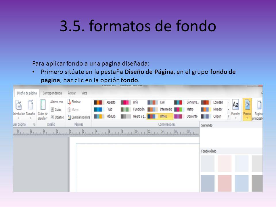3.5. formatos de fondo Para aplicar fondo a una pagina diseñada: