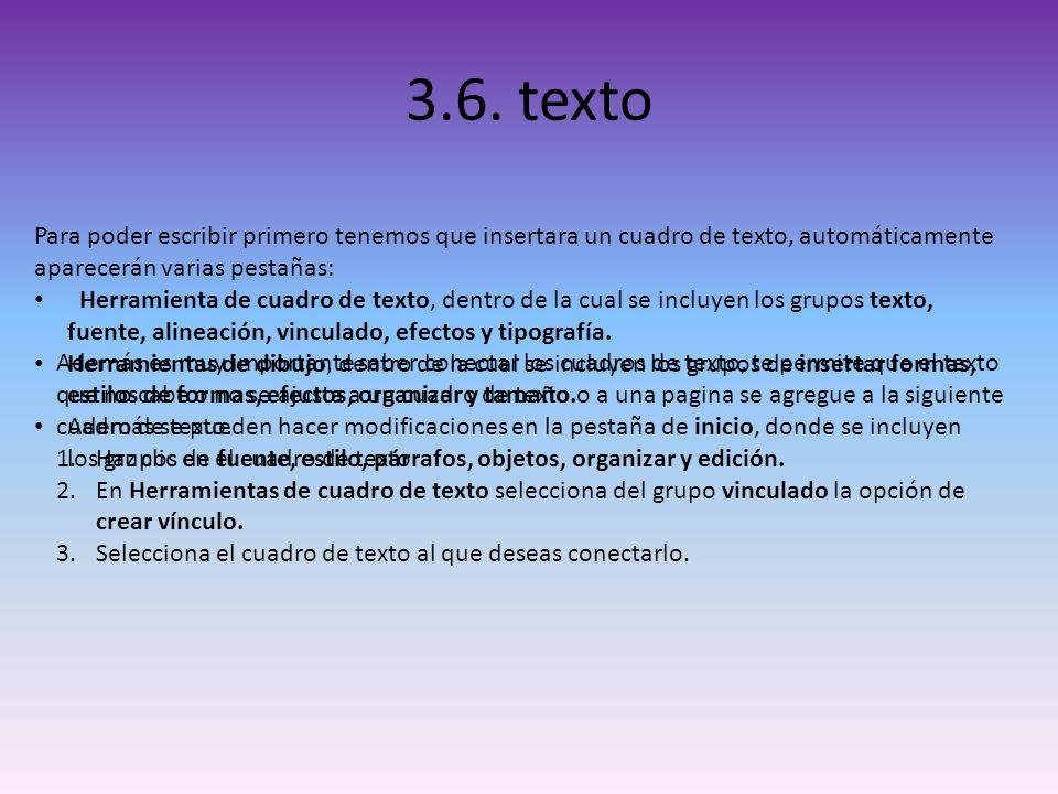 3.6. texto Para poder escribir primero tenemos que insertara un cuadro de texto, automáticamente aparecerán varias pestañas: