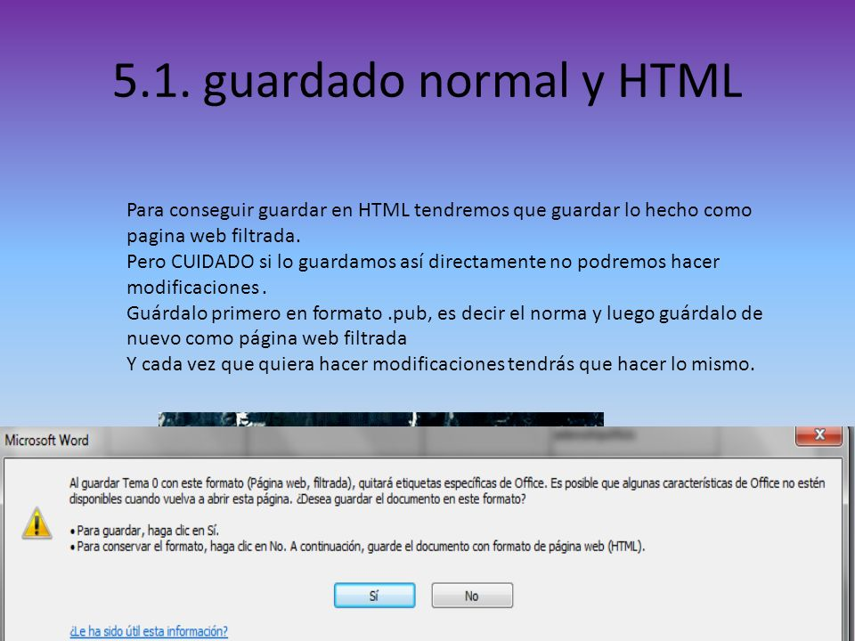 5.1. guardado normal y HTML Para conseguir guardar en HTML tendremos que guardar lo hecho como pagina web filtrada.