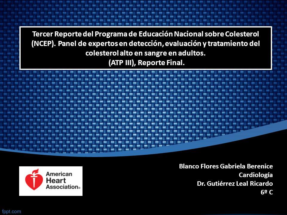 Tercer Reporte del Programa de Educación Nacional sobre Colesterol (NCEP). Panel de expertos en detección, evaluación y tratamiento del colesterol alto en sangre en adultos. (ATP III), Reporte Final.