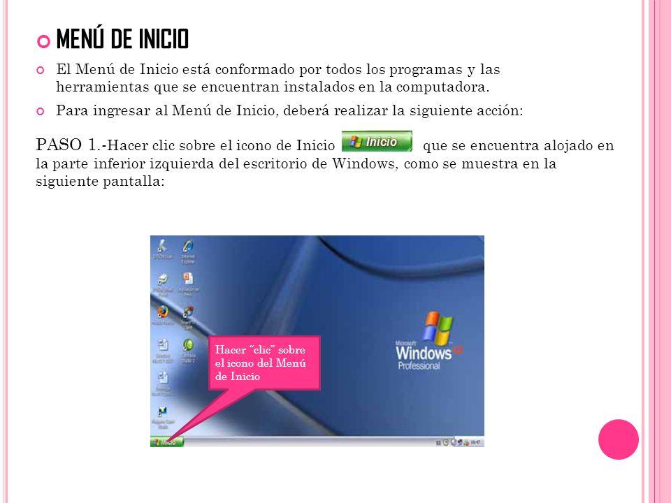 MENÚ DE INICIO El Menú de Inicio está conformado por todos los programas y las herramientas que se encuentran instalados en la computadora.