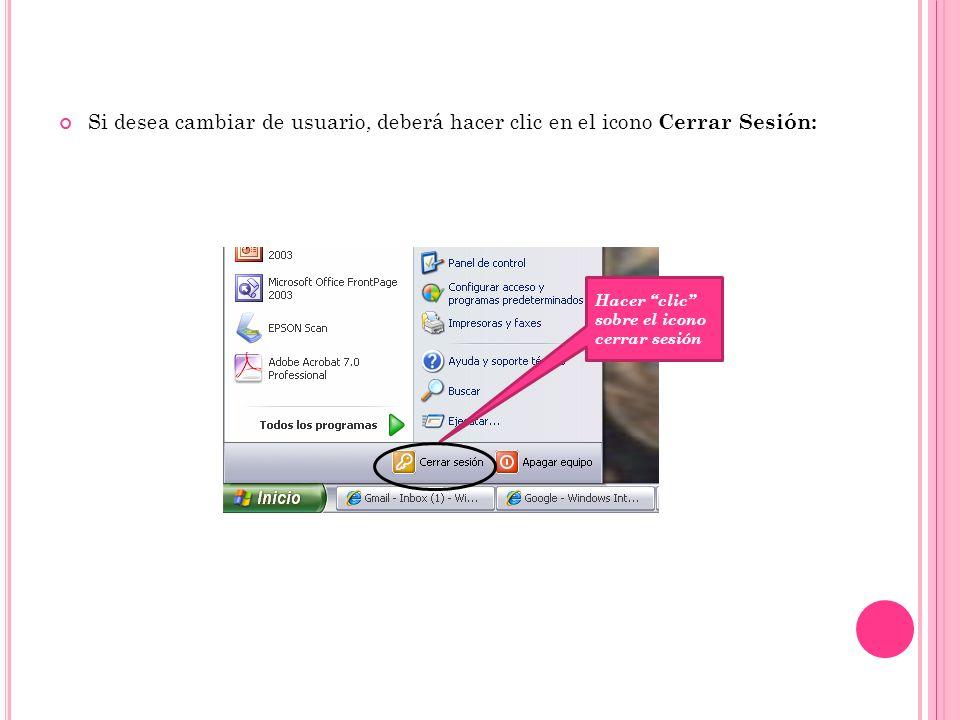 Si desea cambiar de usuario, deberá hacer clic en el icono Cerrar Sesión: