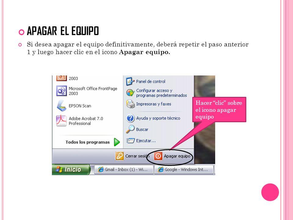 APAGAR EL EQUIPO Si desea apagar el equipo definitivamente, deberá repetir el paso anterior 1 y luego hacer clic en el icono Apagar equipo.