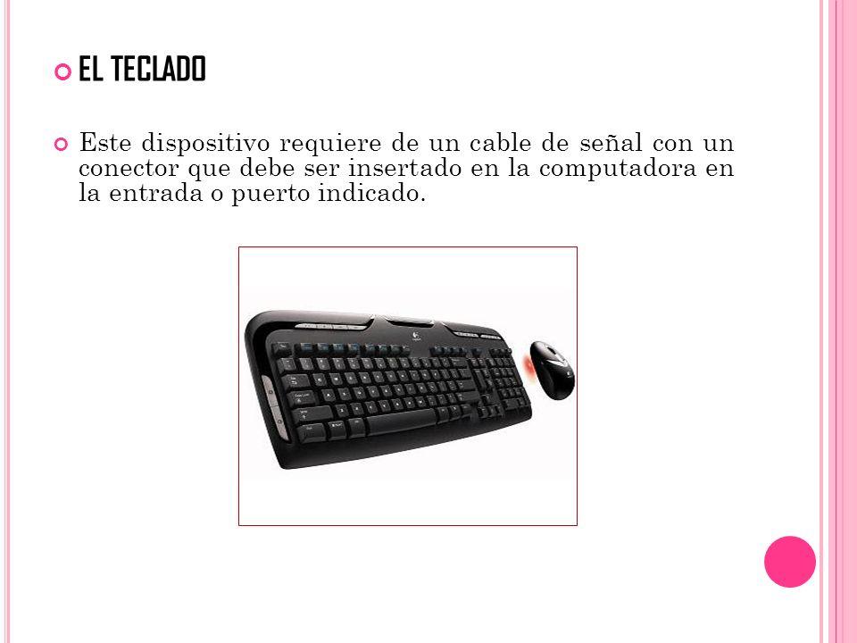 EL TECLADO Este dispositivo requiere de un cable de señal con un conector que debe ser insertado en la computadora en la entrada o puerto indicado.