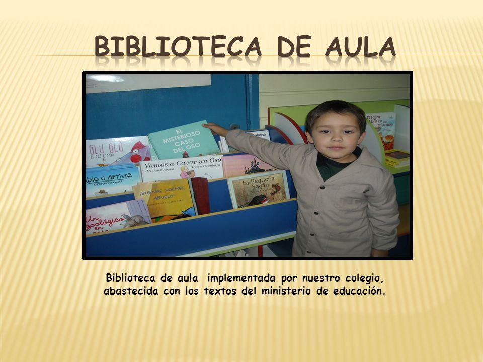 Biblioteca de aula Biblioteca de aula implementada por nuestro colegio, abastecida con los textos del ministerio de educación.