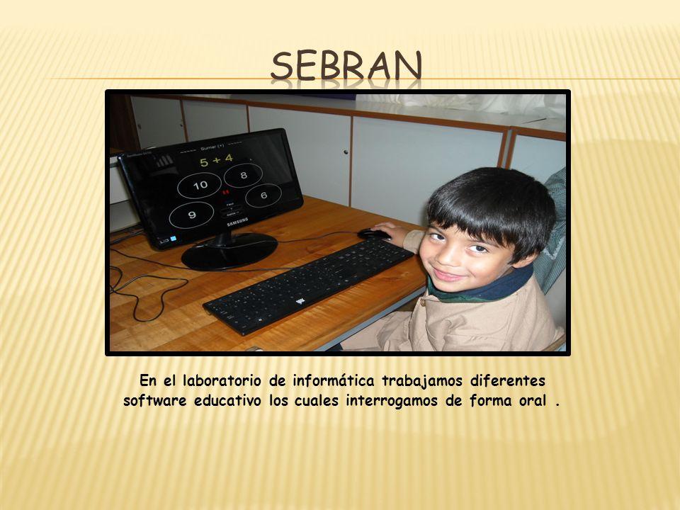 sebran En el laboratorio de informática trabajamos diferentes software educativo los cuales interrogamos de forma oral .