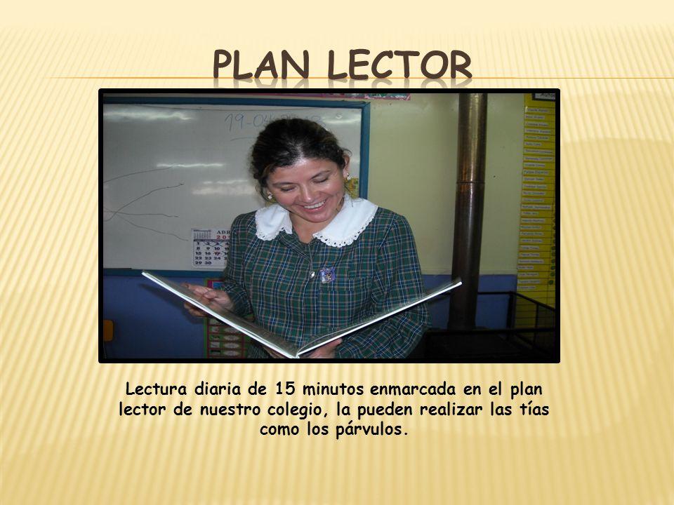 Plan lector Lectura diaria de 15 minutos enmarcada en el plan lector de nuestro colegio, la pueden realizar las tías como los párvulos.