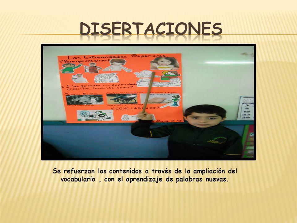 Disertaciones Se refuerzan los contenidos a través de la ampliación del vocabulario , con el aprendizaje de palabras nuevas.