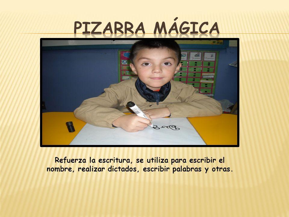 Pizarra mágica Refuerza la escritura, se utiliza para escribir el nombre, realizar dictados, escribir palabras y otras.