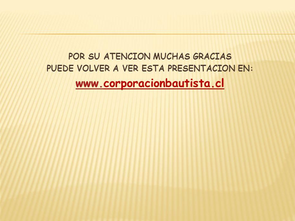 www.corporacionbautista.cl POR SU ATENCION MUCHAS GRACIAS