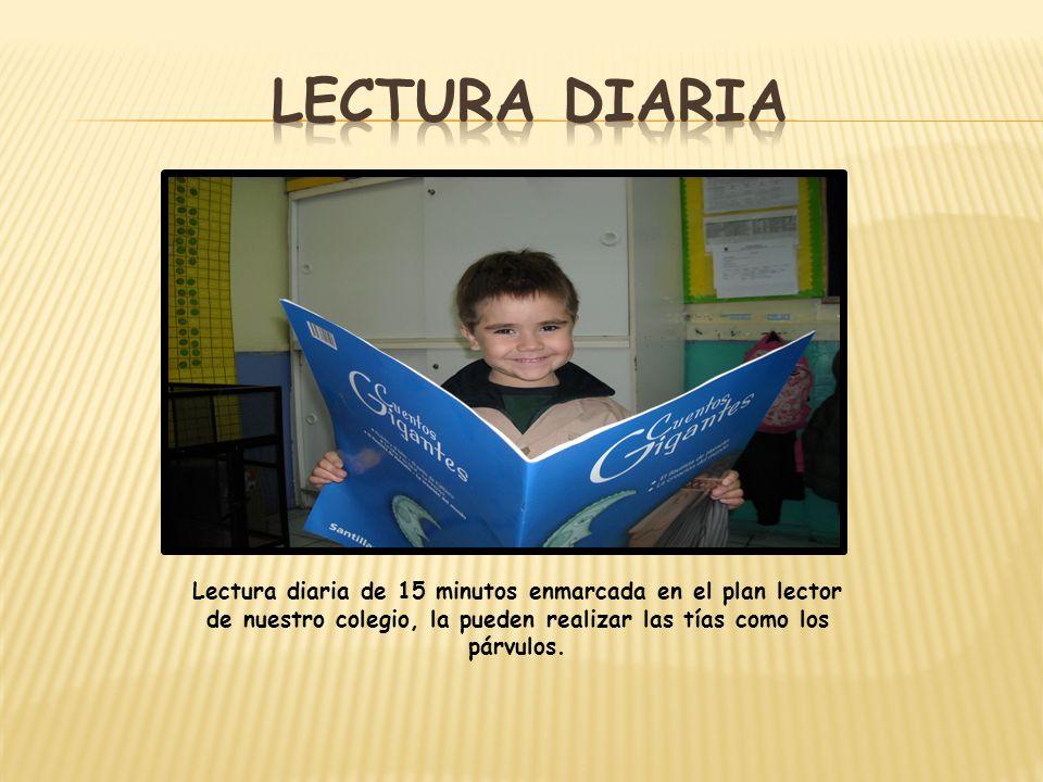Lectura diaria Lectura diaria de 15 minutos enmarcada en el plan lector de nuestro colegio, la pueden realizar las tías como los párvulos.