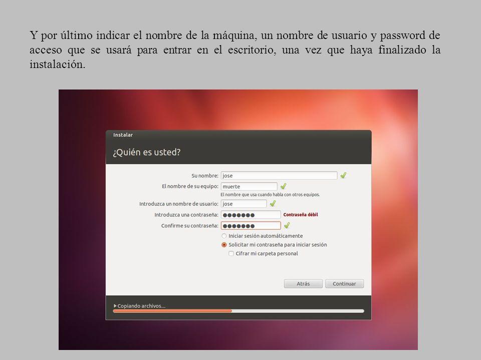 Y por último indicar el nombre de la máquina, un nombre de usuario y password de acceso que se usará para entrar en el escritorio, una vez que haya finalizado la instalación.