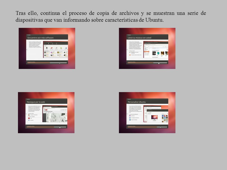Tras ello, continua el proceso de copia de archivos y se muestran una serie de diapositivas que van informando sobre características de Ubuntu.