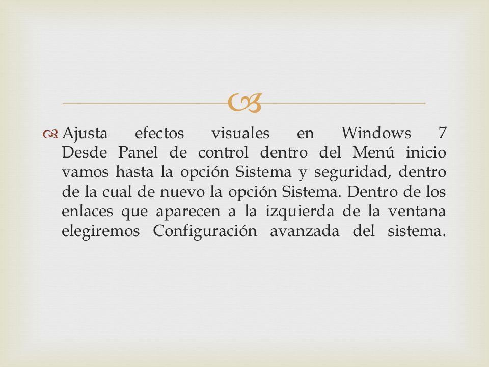 Ajusta efectos visuales en Windows 7 Desde Panel de control dentro del Menú inicio vamos hasta la opción Sistema y seguridad, dentro de la cual de nuevo la opción Sistema.