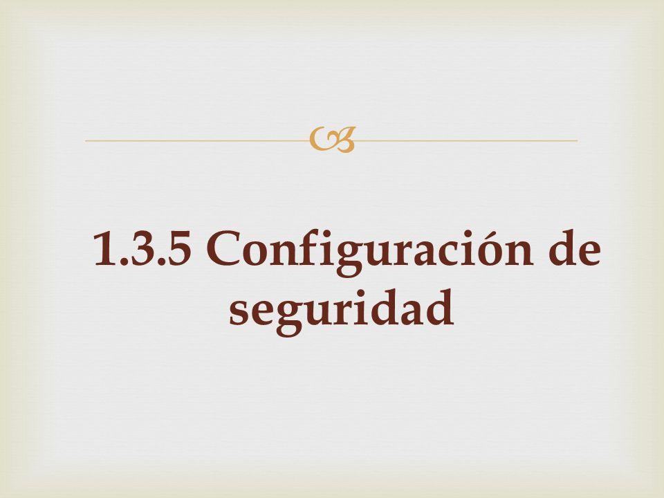 1.3.5 Configuración de seguridad