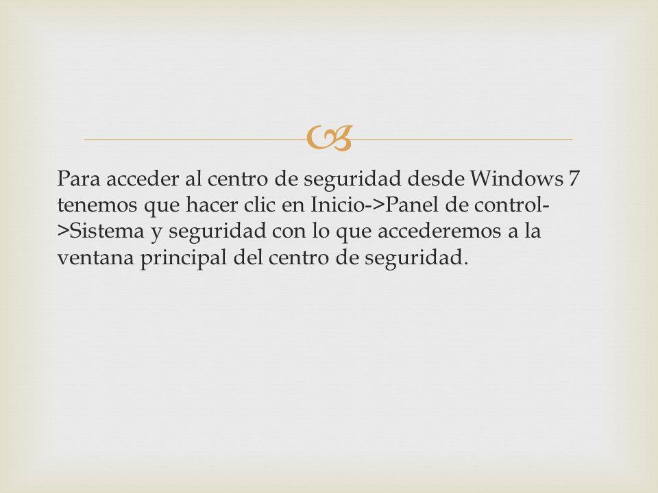 Para acceder al centro de seguridad desde Windows 7 tenemos que hacer clic en Inicio->Panel de control->Sistema y seguridad con lo que accederemos a la ventana principal del centro de seguridad.
