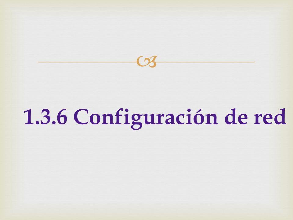1.3.6 Configuración de red