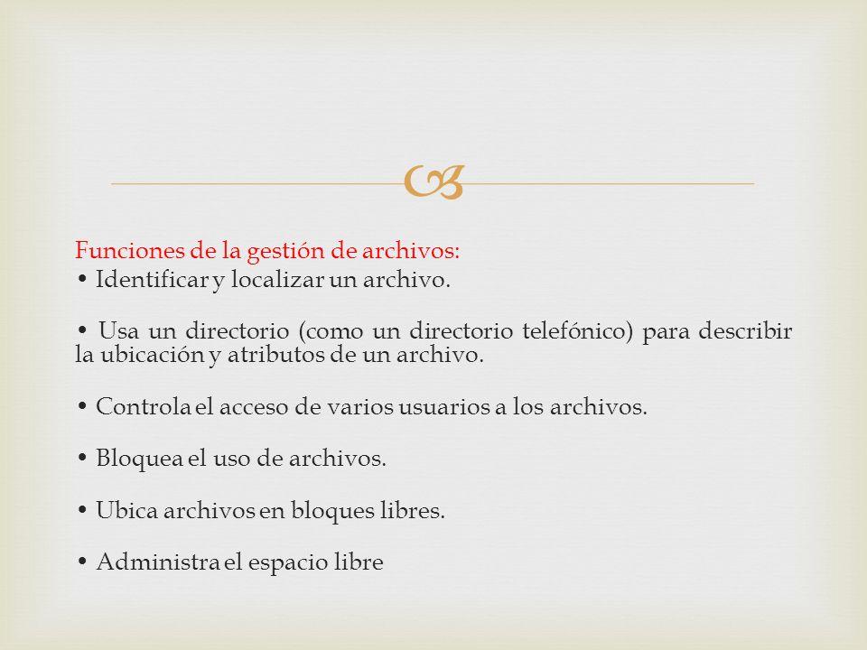 Funciones de la gestión de archivos: • Identificar y localizar un archivo.
