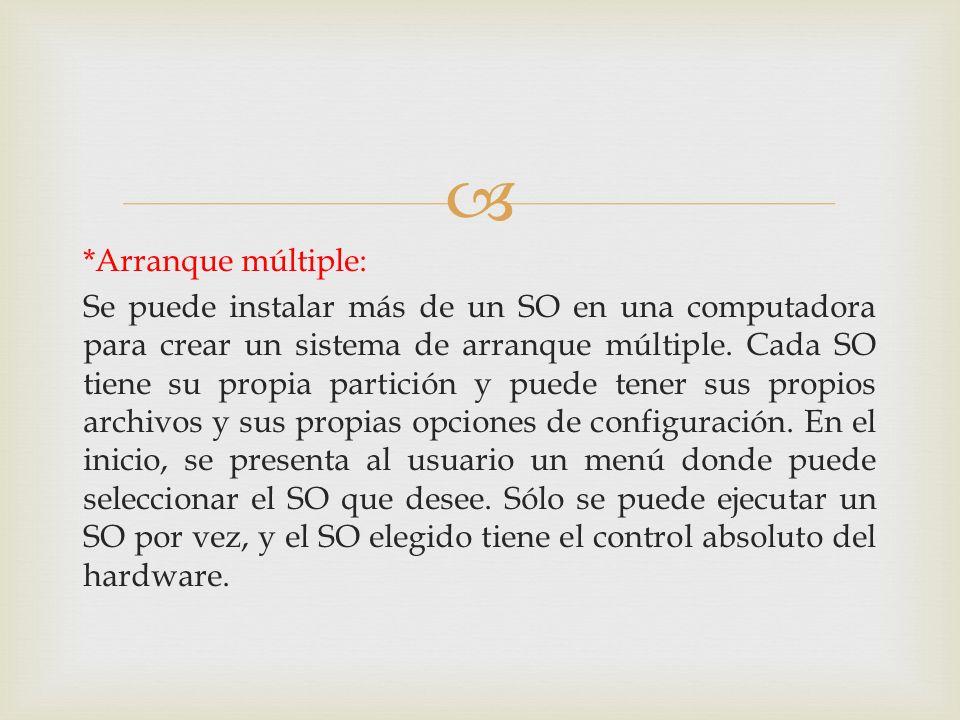 *Arranque múltiple: Se puede instalar más de un SO en una computadora para crear un sistema de arranque múltiple.