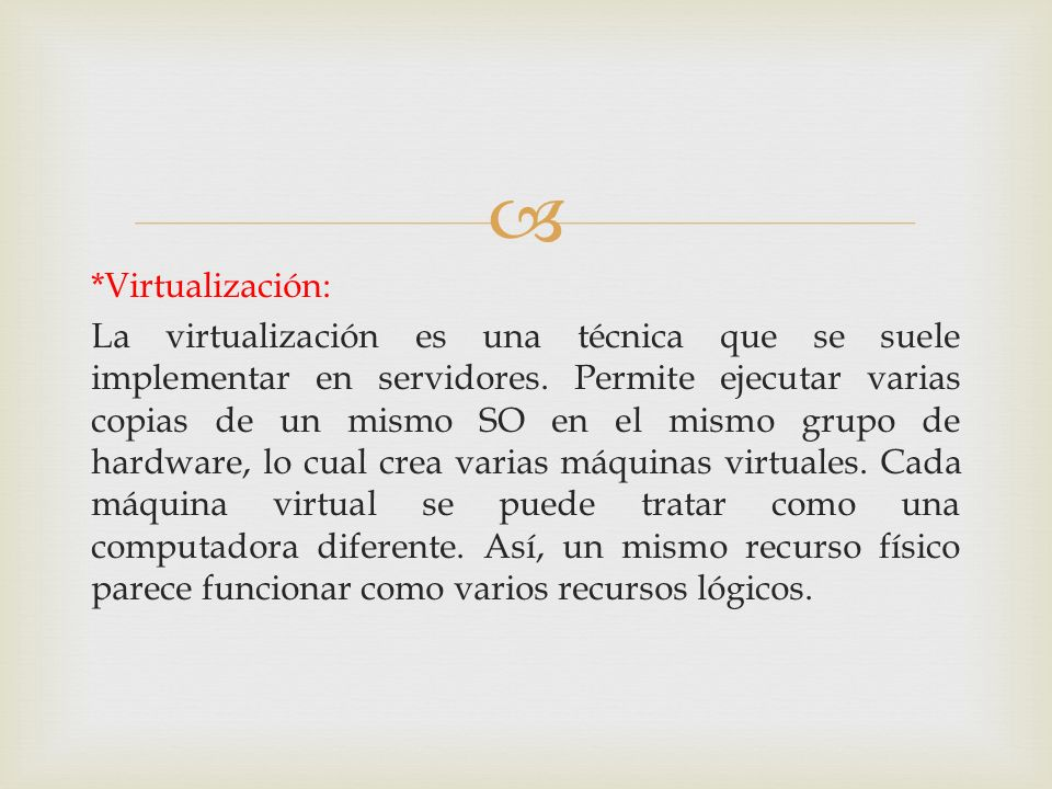 *Virtualización: La virtualización es una técnica que se suele implementar en servidores.