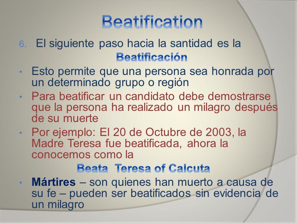 Beatification El siguiente paso hacia la santidad es la Beatificación