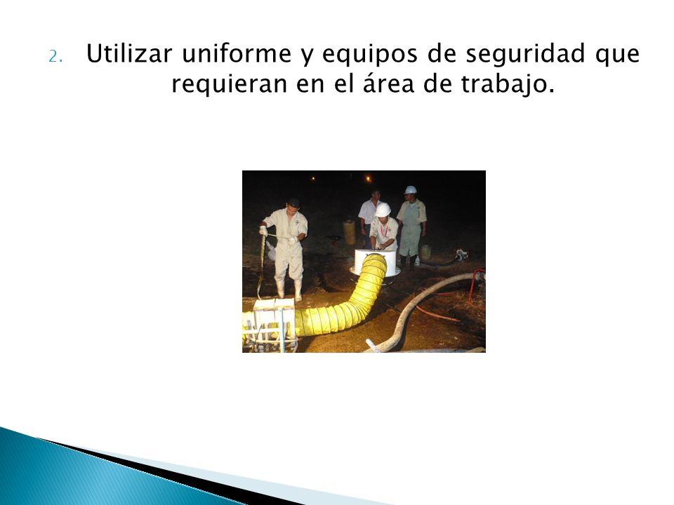Utilizar uniforme y equipos de seguridad que requieran en el área de trabajo.