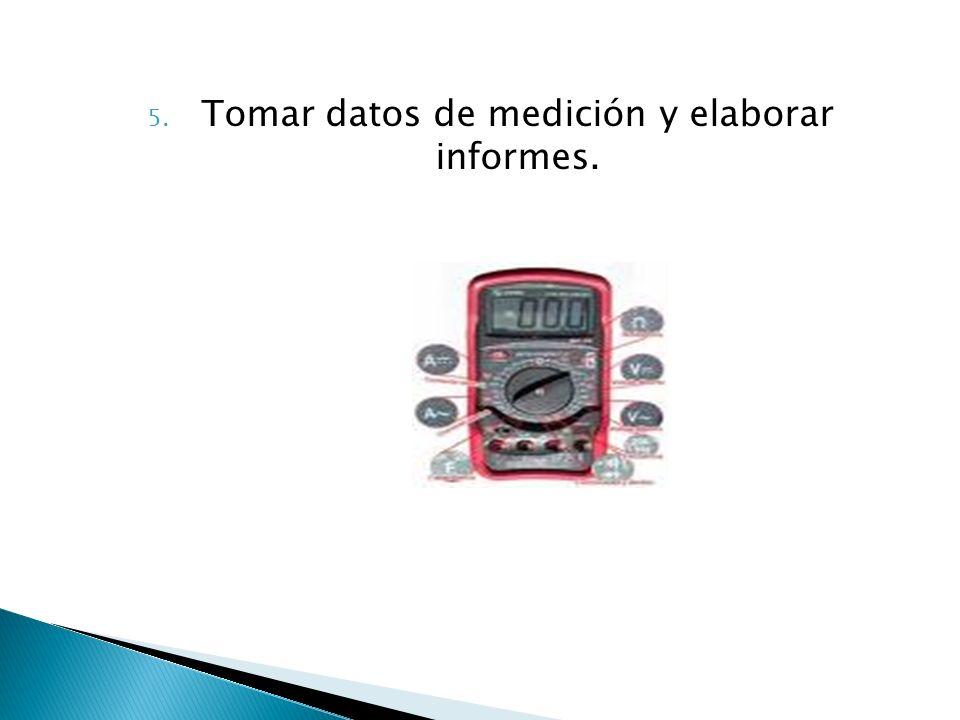 Tomar datos de medición y elaborar informes.