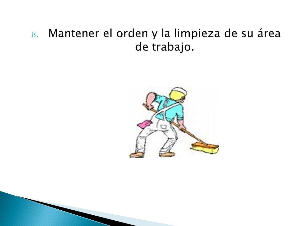 Mantener el orden y la limpieza de su área de trabajo.