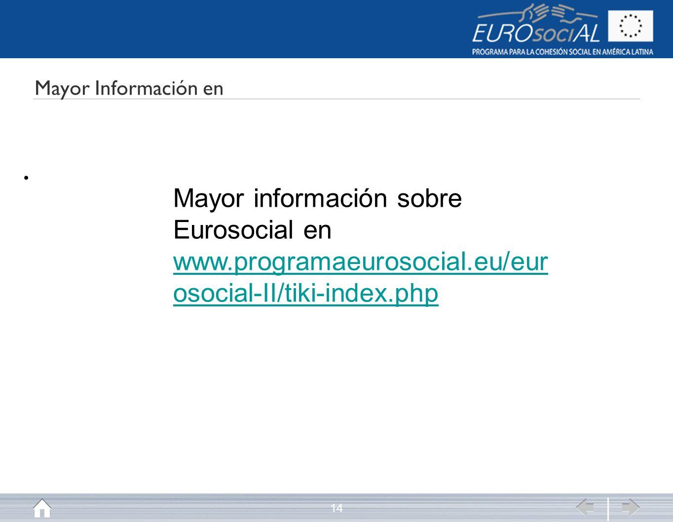 Mayor Información en Mayor información sobre Eurosocial en www.programaeurosocial.eu/eurosocial-II/tiki-index.php.