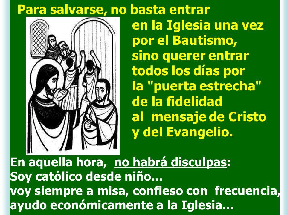 Para salvarse, no basta entrar en la Iglesia una vez por el Bautismo,
